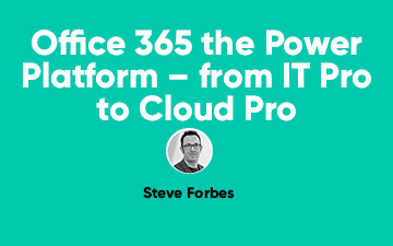 Office 365 the Power Platform – from IT Pro to Cloud Pro